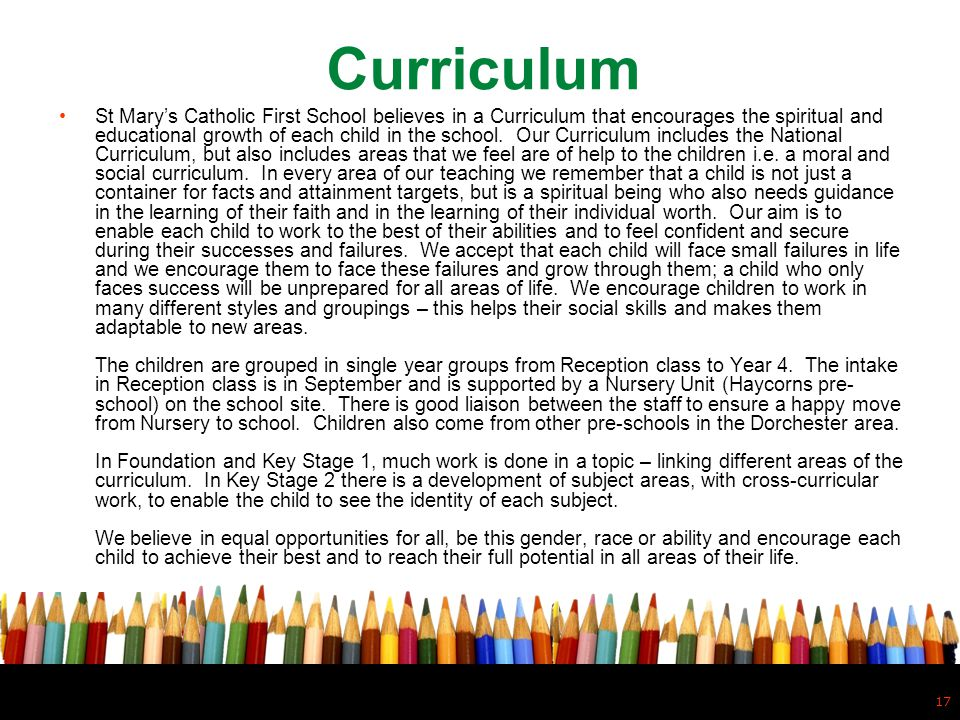 17 St Marys Catholic First School believes in a Curriculum that encourages the spiritual and educational growth of each child in the school. Our Curri