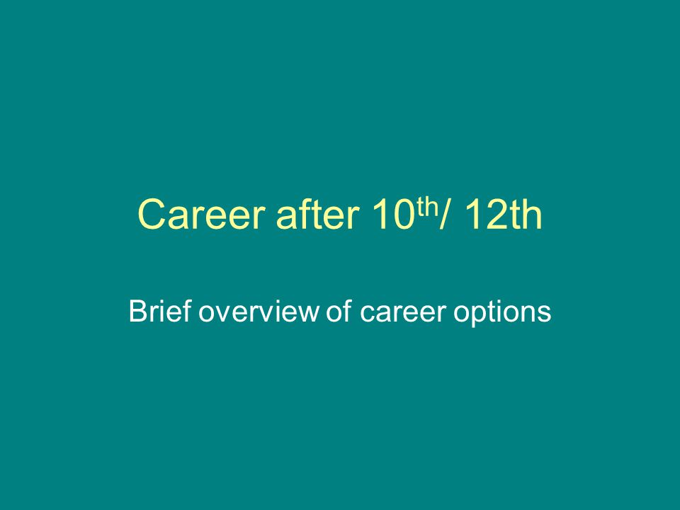 Career after 10 th / 12th Brief overview of career options