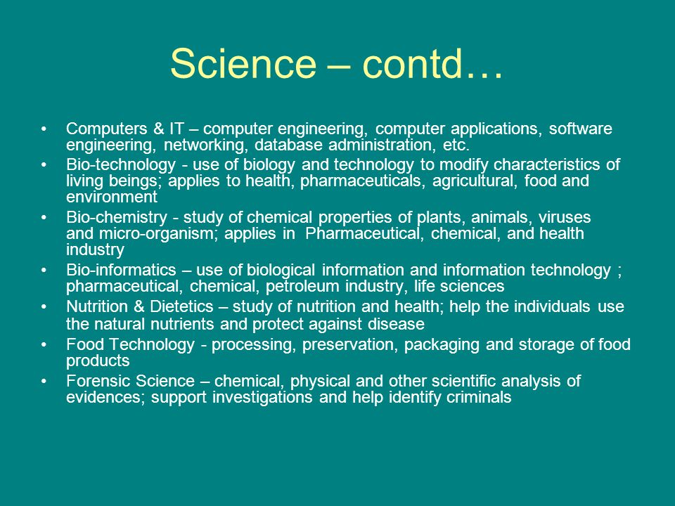 Science – contd… Computers & IT – computer engineering, computer applications, software engineering, networking, database administration, etc.