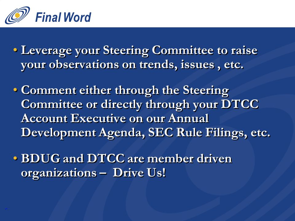 5 Final Word Leverage your Steering Committee to raise your observations on trends, issues, etc.