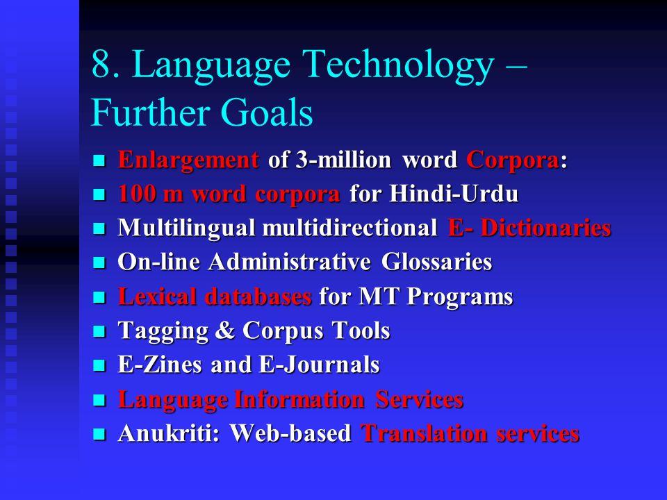 8. Language Technology – Further Goals Enlargement of 3-million word Corpora: Enlargement of 3-million word Corpora: 100 m word corpora for Hindi-Urdu