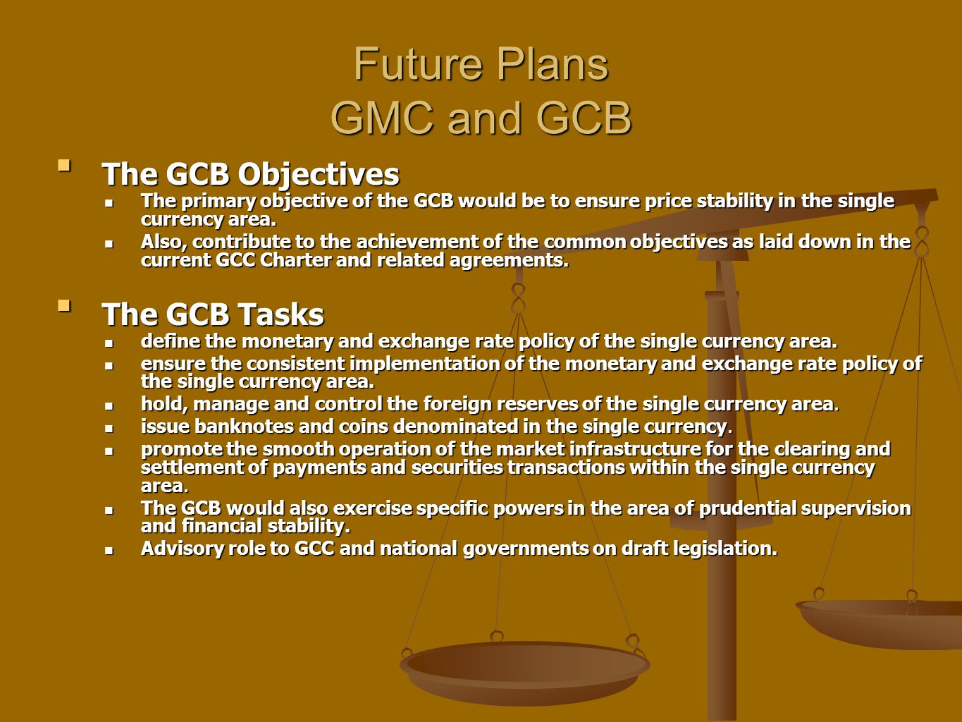 Future Plans GMC and GCB The GCB ObjectivesThe GCB Objectives The primary objective of the GCB would be to ensure price stability in the single curren