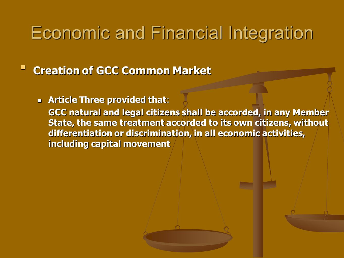 Economic and Financial Integration Creation of GCC Common MarketCreation of GCC Common Market Article Three provided that: Article Three provided that