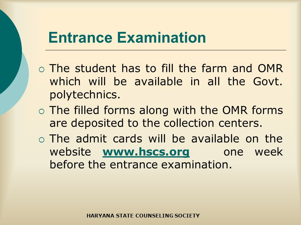 Entrance Examination The student has to fill the farm and OMR which will be available in all the Govt.