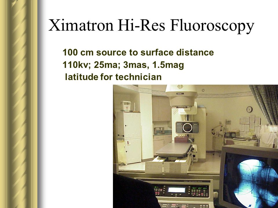 Ximatron Hi-Res Fluoroscopy 100 cm source to surface distance 110kv; 25ma; 3mas, 1.5mag latitude for technician