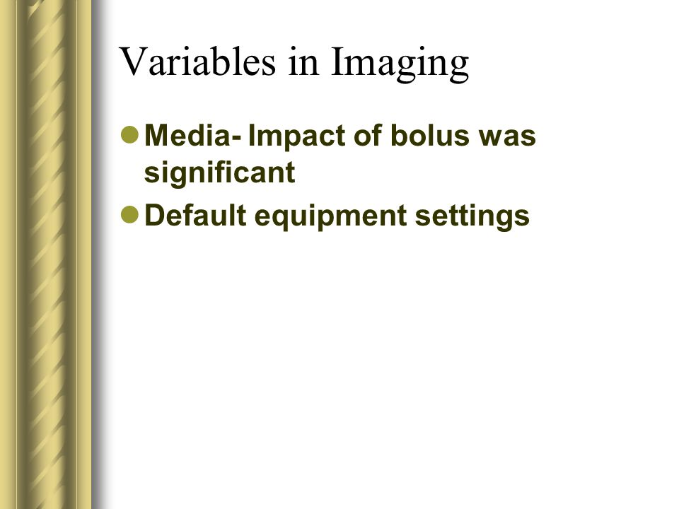 Variables in Imaging Media- Impact of bolus was significant Default equipment settings