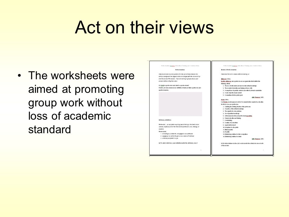 Act on their views Lesson plans were adjusted to include more learner centred interaction and involvement Topic worksheets were produced for a session