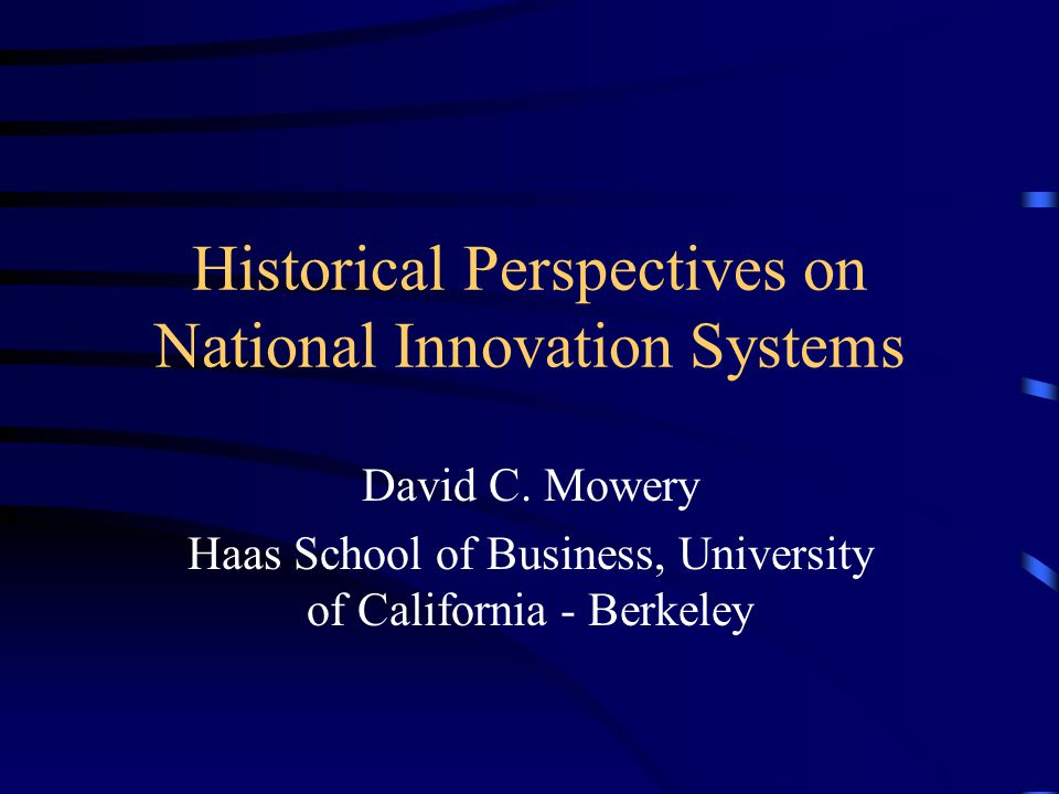 Historical Perspectives on National Innovation Systems David C.