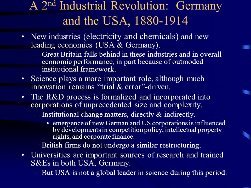 A 2 nd Industrial Revolution: Germany and the USA, 1880-1914 New industries (e lectricity and chemicals) and new leading economies (USA & Germany).