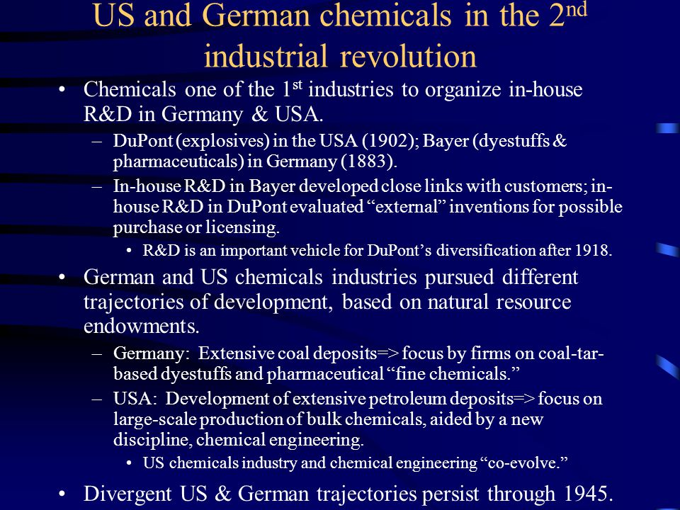 US and German chemicals in the 2 nd industrial revolution Chemicals one of the 1 st industries to organize in-house R&D in Germany & USA.