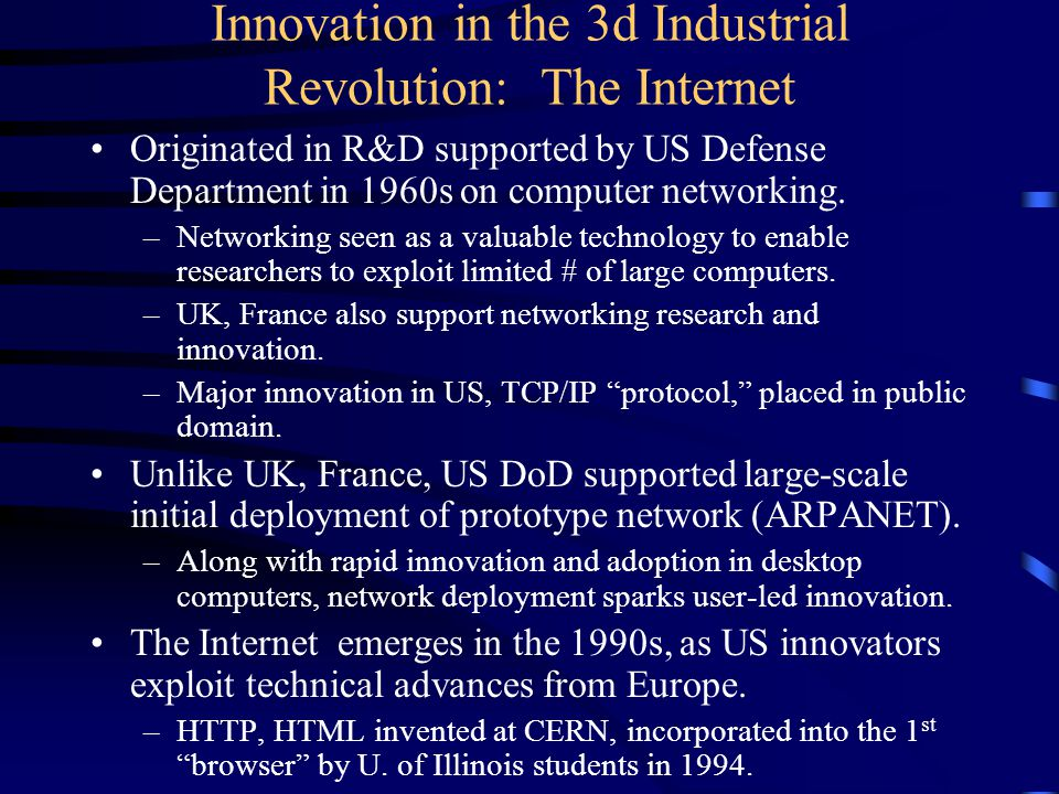 Innovation in the 3d Industrial Revolution: The Internet Originated in R&D supported by US Defense Department in 1960s on computer networking.