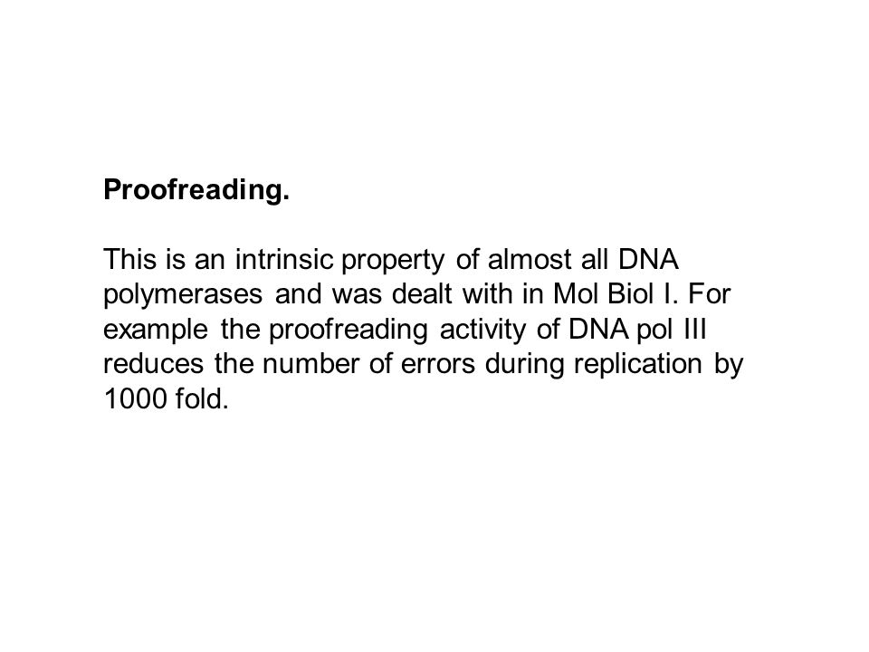 Proofreading. This is an intrinsic property of almost all DNA polymerases and was dealt with in Mol Biol I. For example the proofreading activity of D