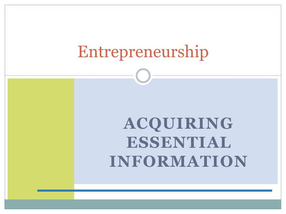 ACQUIRING ESSENTIAL INFORMATION Entrepreneurship 4