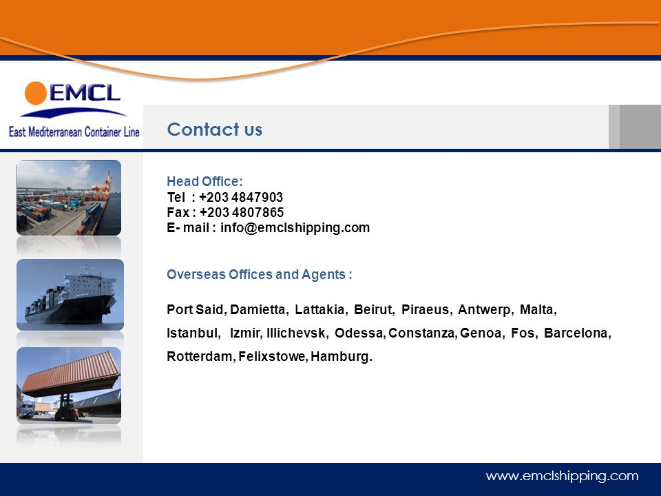 www.emclshipping.com Head Office: Tel : +203 4847903 Fax : +203 4807865 E- mail : info@emclshipping.com Overseas Offices and Agents : Port Said, Damie