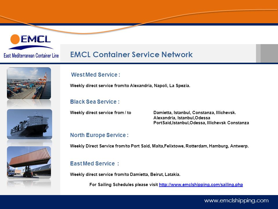www.emclshipping.com West Med Service : Weekly direct service from/to Alexandria, Napoli, La Spezia. Black Sea Service : Weekly direct service from /