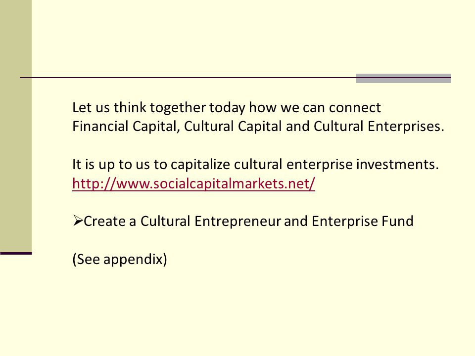Let us think together today how we can connect Financial Capital, Cultural Capital and Cultural Enterprises.