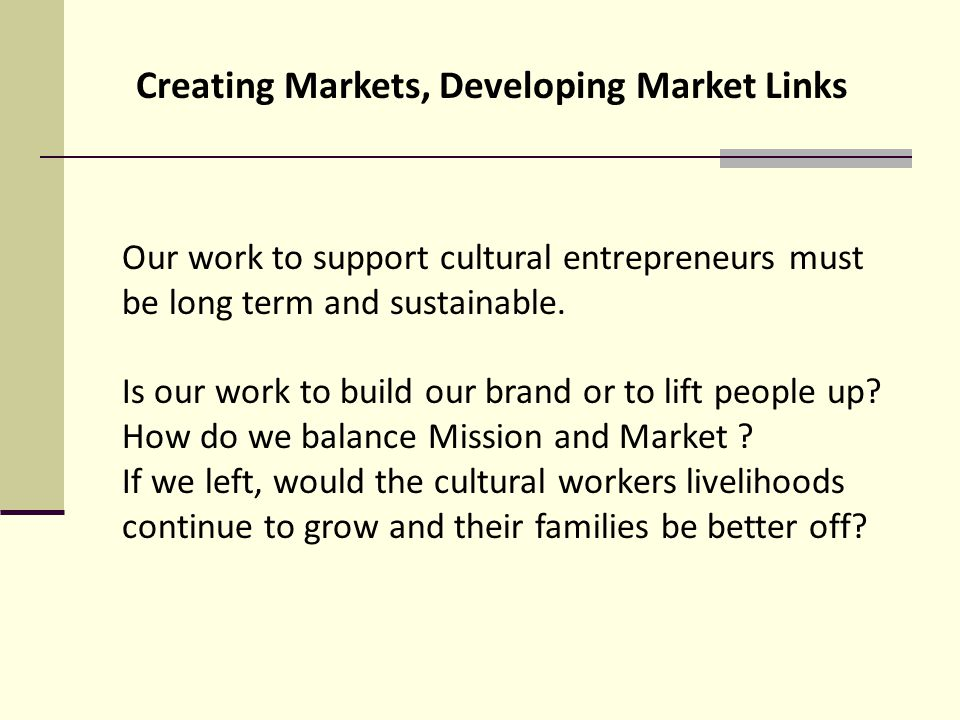 Our work to support cultural entrepreneurs must be long term and sustainable.