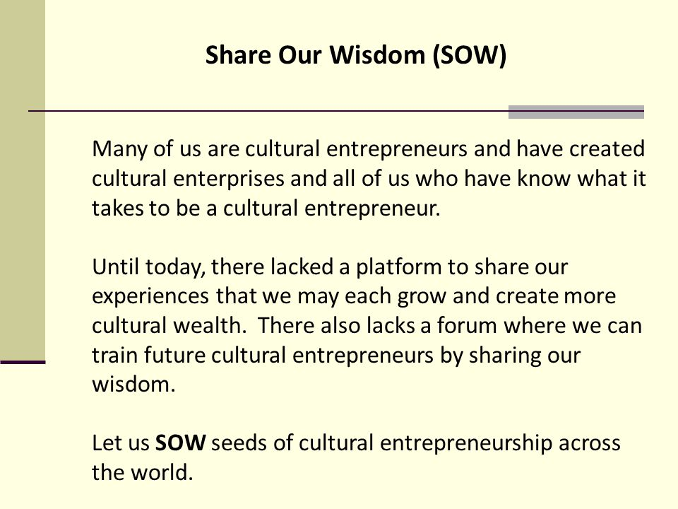 Many of us are cultural entrepreneurs and have created cultural enterprises and all of us who have know what it takes to be a cultural entrepreneur.