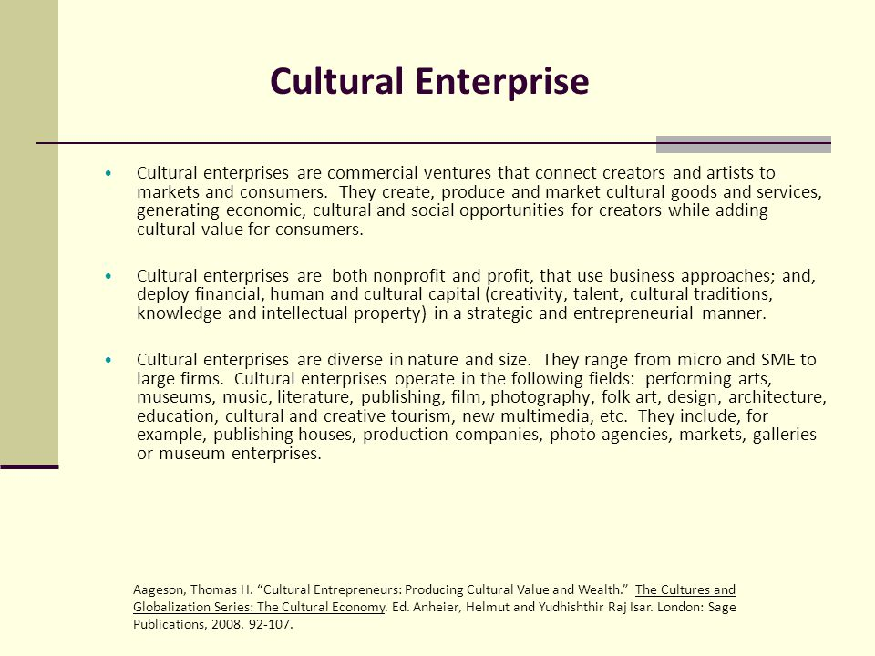 Cultural Enterprise Cultural enterprises are commercial ventures that connect creators and artists to markets and consumers.
