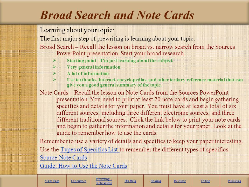 Broad Search and Note Cards Learning about your topic: The first major step of prewriting is learning about your topic. Broad Search – Recall the less