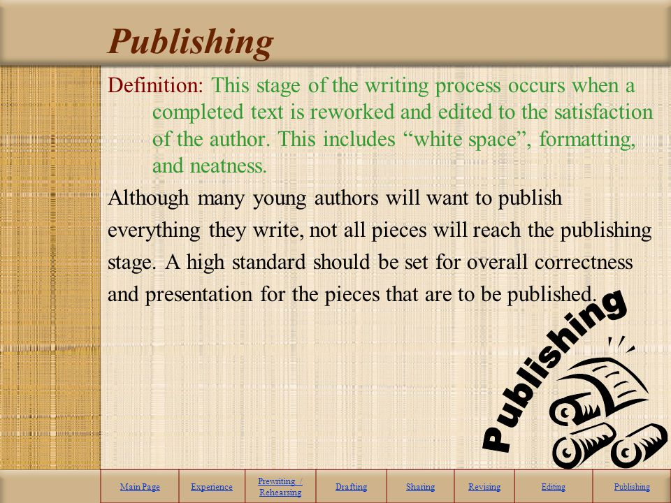 Publishing Definition: This stage of the writing process occurs when a completed text is reworked and edited to the satisfaction of the author. This i