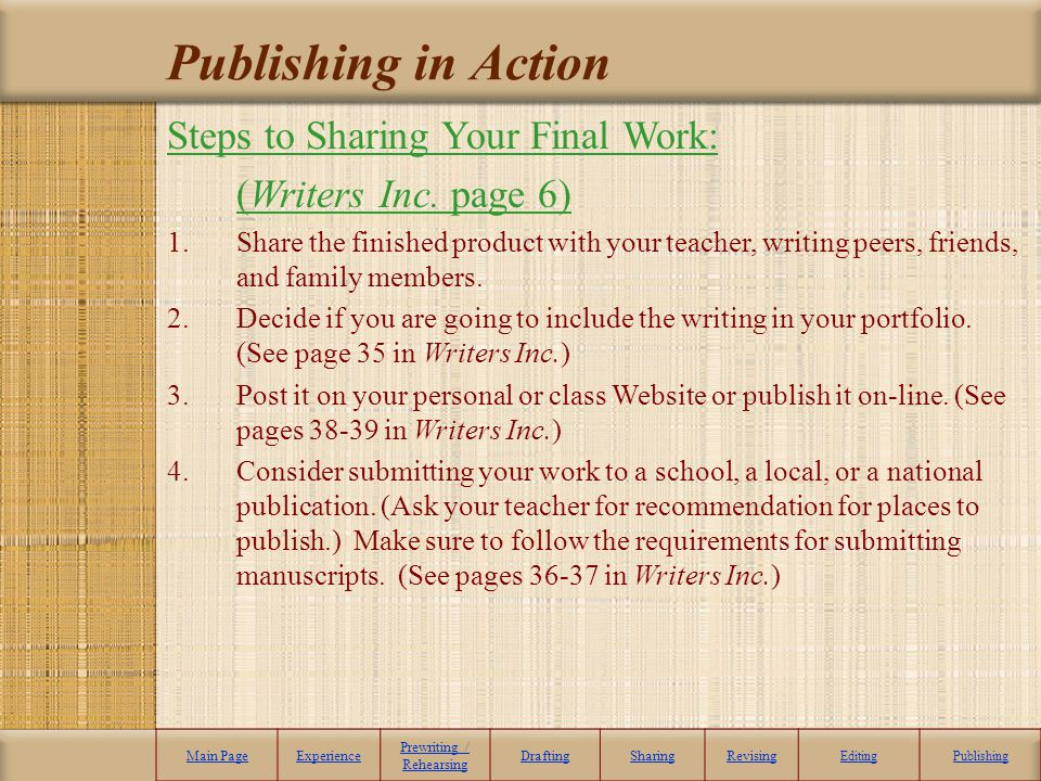 Publishing in Action Main PageExperience Prewriting / Rehearsing DraftingSharingRevising EditingPublishing Steps to Sharing Your Final Work: (Writers