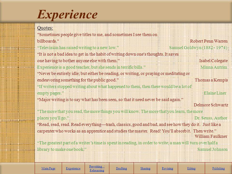 Experience Main PageExperience Prewriting / Rehearsing DraftingSharingRevising EditingPublishing Quotes: