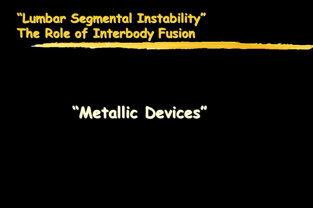 Lumbar Segmental Instability The Role of Interbody Fusion Metallic Devices Metallic Devices