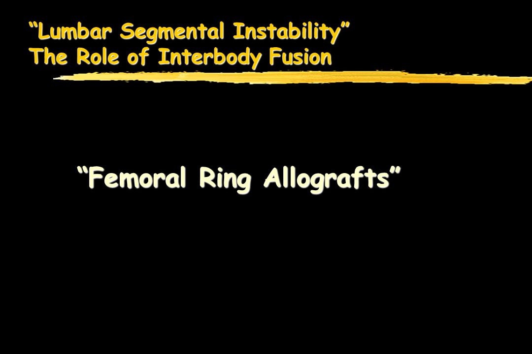 Lumbar Segmental Instability The Role of Interbody Fusion Femoral Ring Allografts