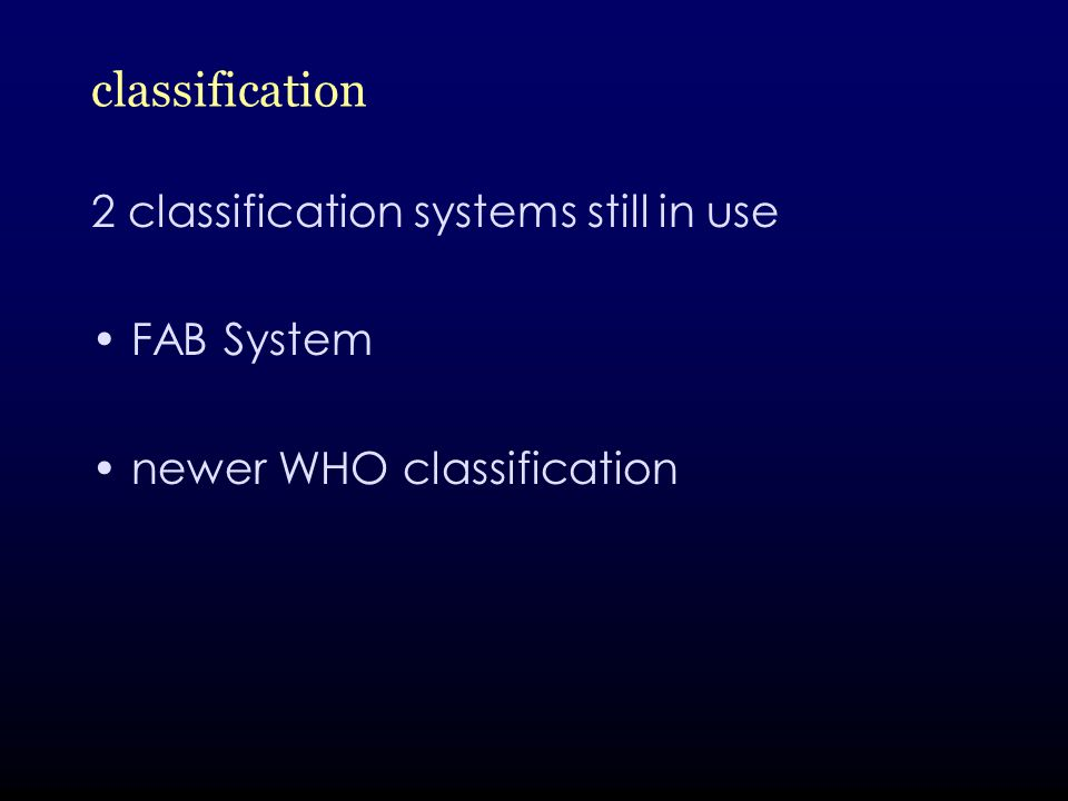 classification 2 classification systems still in use FAB System newer WHO classification