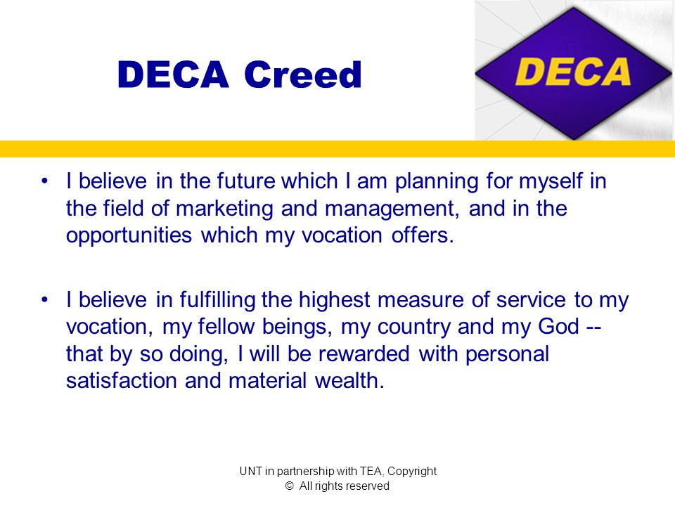 DECA Mission The mission of DECA is to enhance the co-curricular education of students with interests in marketing, management and entrepreneurship. D