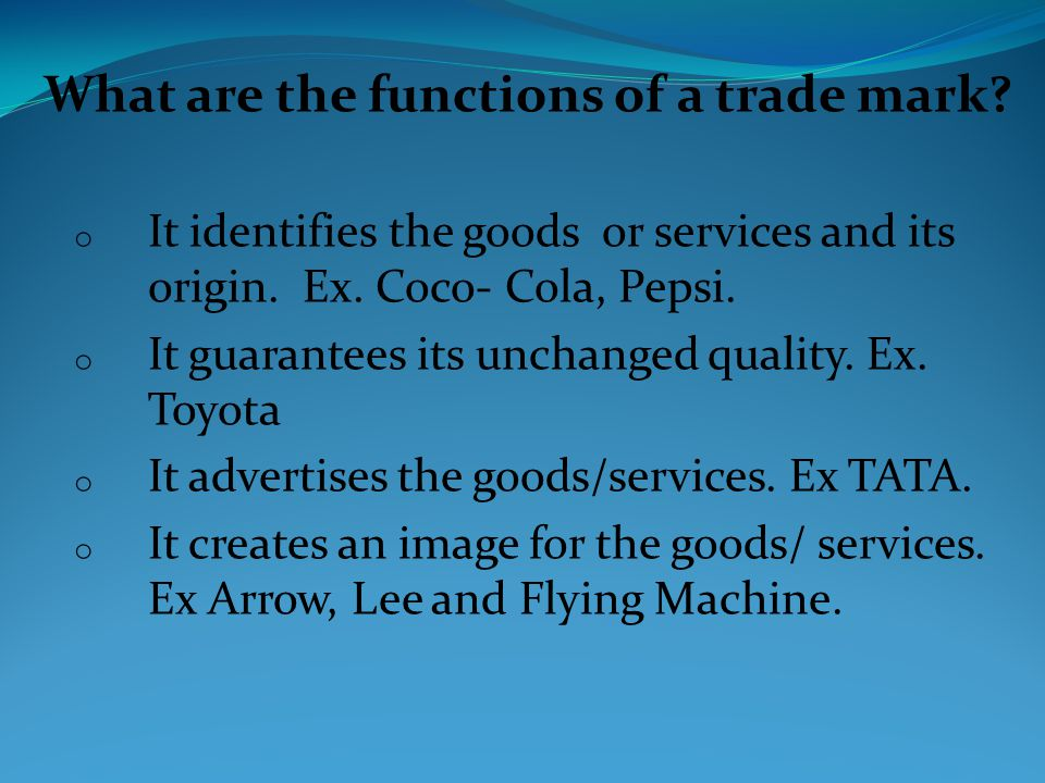 What are the functions of a trade mark. o It identifies the goods or services and its origin.