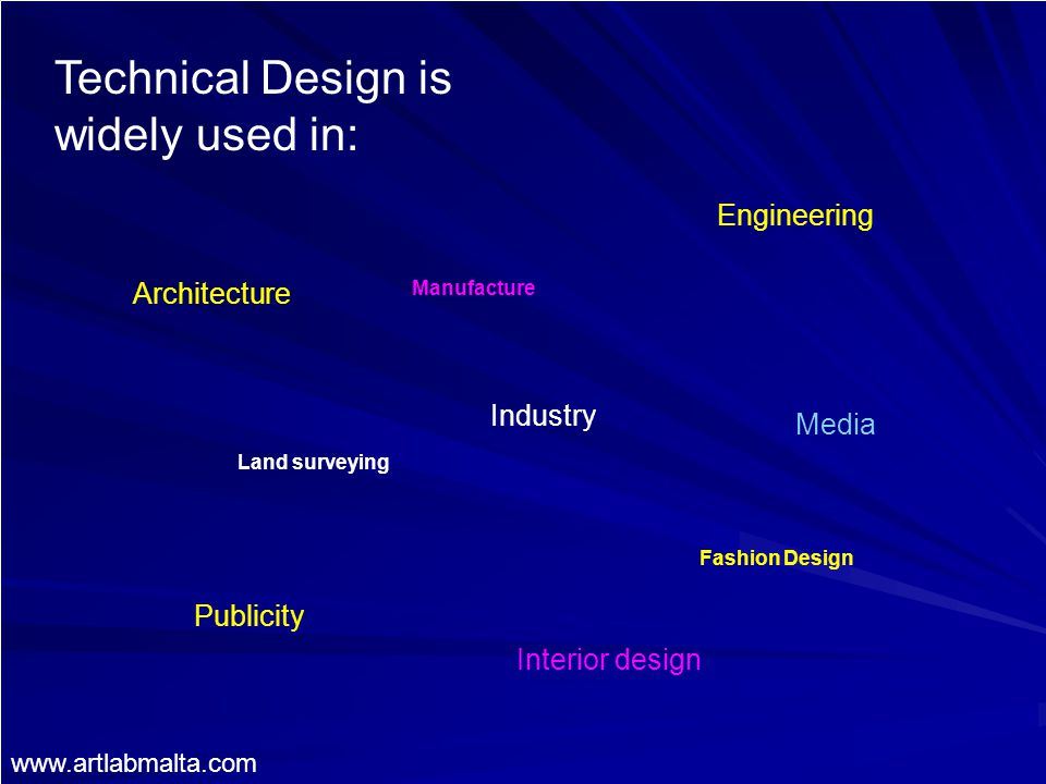 Technical Design is widely used in: Publicity Architecture Interior design Engineering Industry Media Land surveying Manufacture Fashion Design