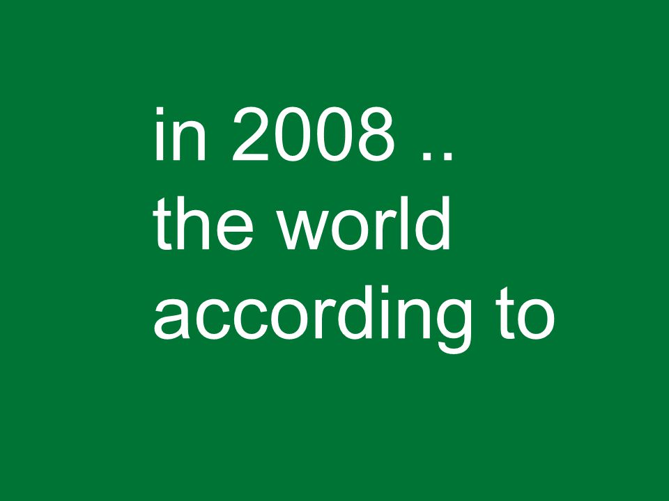 in 2008.. the world according to