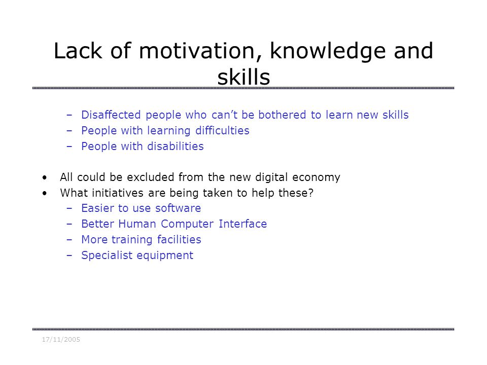 17/11/2005 Lack of motivation, knowledge and skills –Disaffected people who cant be bothered to learn new skills –People with learning difficulties –P