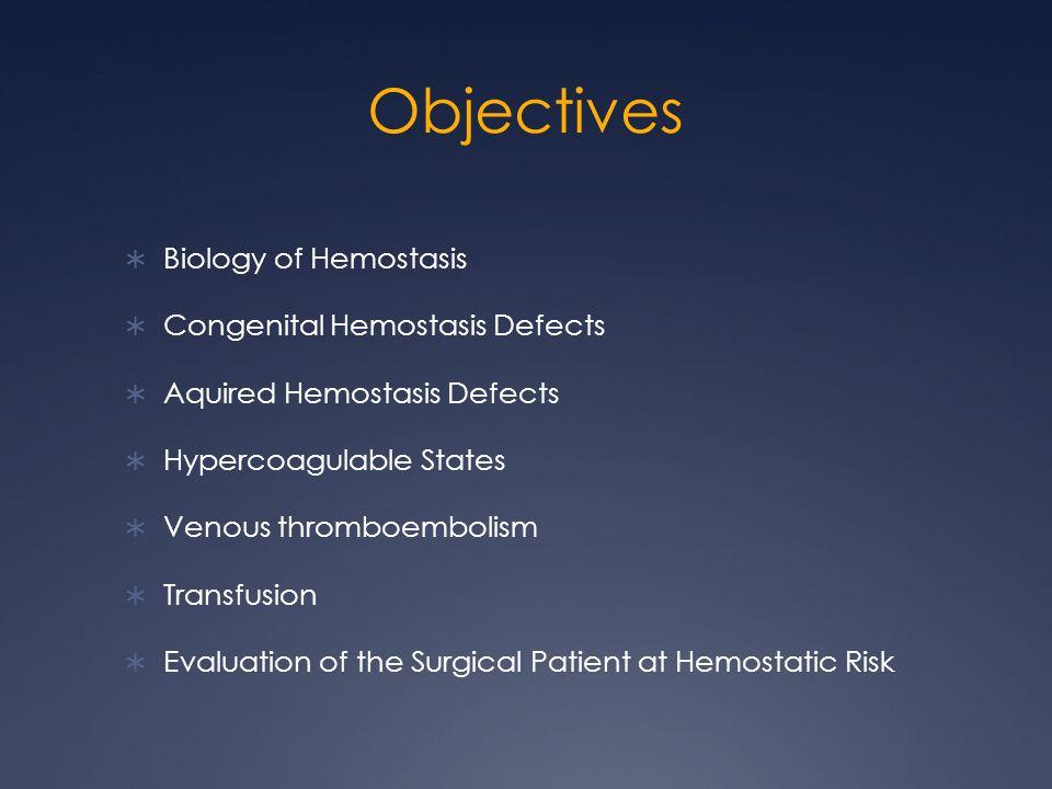 Objectives Biology of Hemostasis Congenital Hemostasis Defects Aquired Hemostasis Defects Hypercoagulable States Venous thromboembolism Transfusion Ev