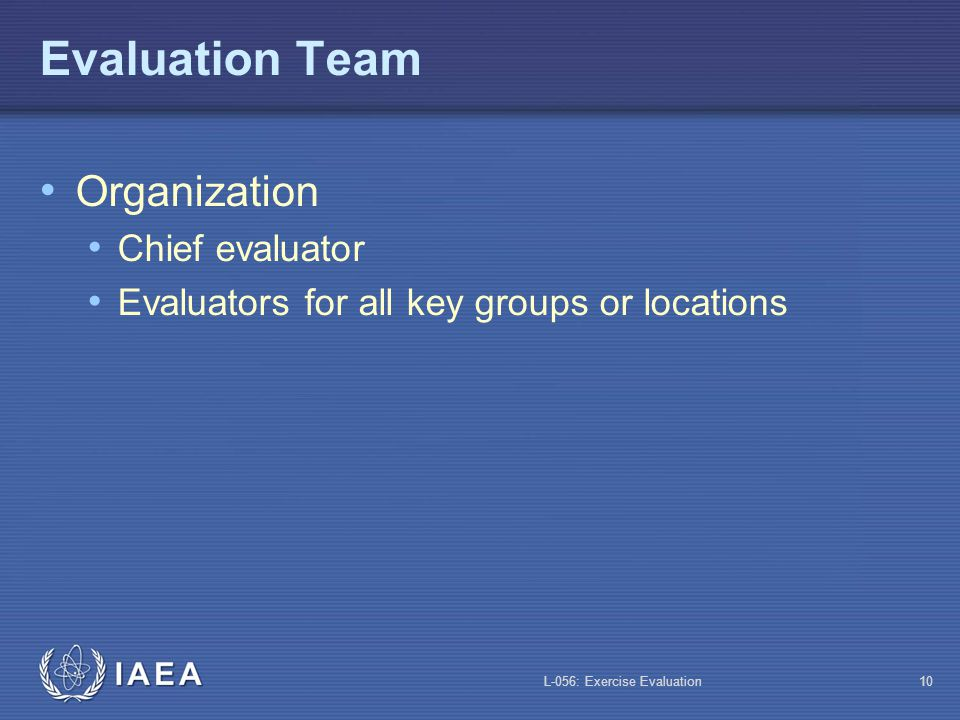 L-056: Exercise Evaluation9 How to Evaluate Based on Performance (4) If the performance objective was met Was the procedure followed.