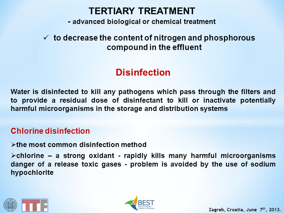 Zagreb, Croatia, June 7 th, 2013. TERTIARY TREATMENT - advanced biological or chemical treatment to decrease the content of nitrogen and phosphorous c