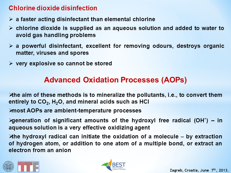 Zagreb, Croatia, June 7 th, 2013. Chlorine dioxide disinfection a faster acting disinfectant than elemental chlorine chlorine dioxide is supplied as a