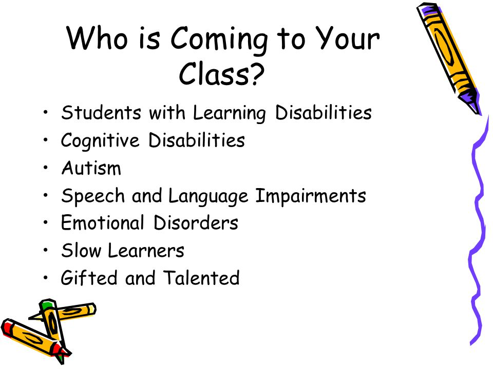 Who is Coming to Your Class? Students with Learning Disabilities Cognitive Disabilities Autism Speech and Language Impairments Emotional Disorders Slo