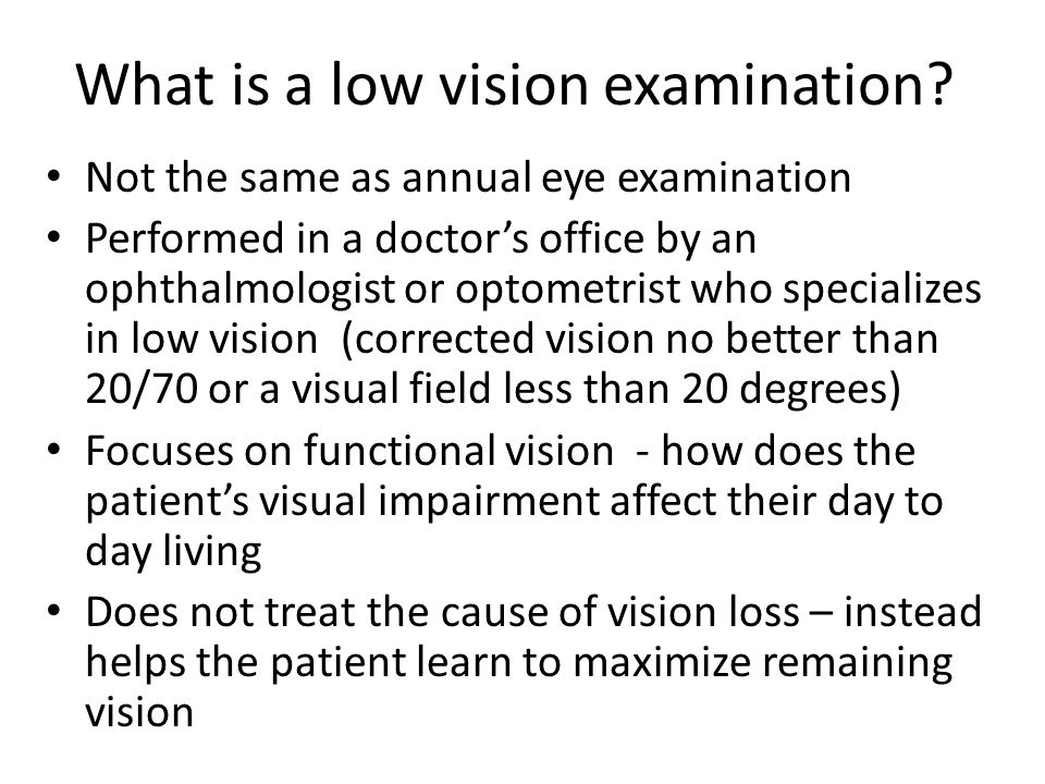Things to know when scheduling The low vision evaluation lasts for approximately 90 minutes A follow up visit (30 minutes) may be needed Dr.