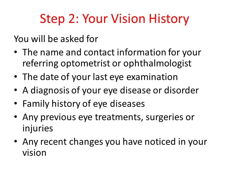 Step 3: Low Vision History The doctor will want to know When did your vision problems begin.