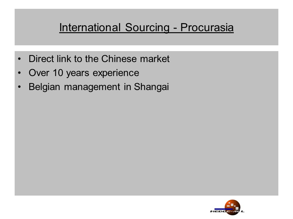 International Sourcing - Procurasia Direct link to the Chinese market Over 10 years experience Belgian management in Shangai