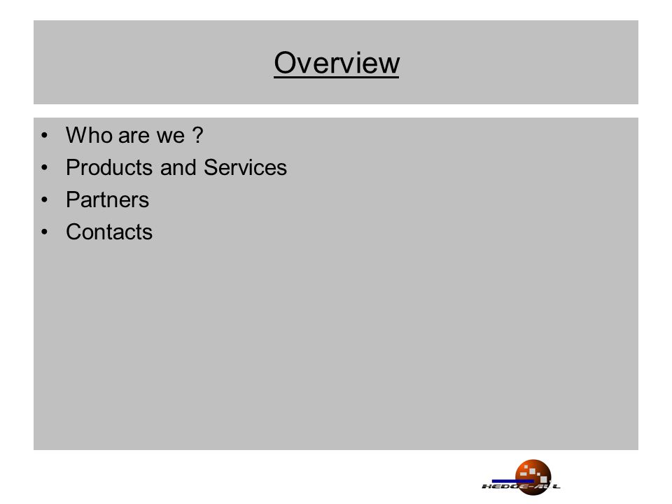 Overview Who are we ? Products and Services Partners Contacts