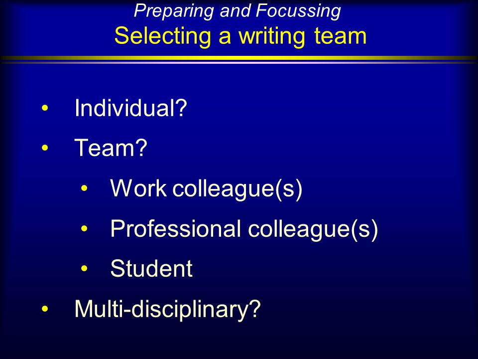 Preparing and Focussing Selecting a writing team Individual.
