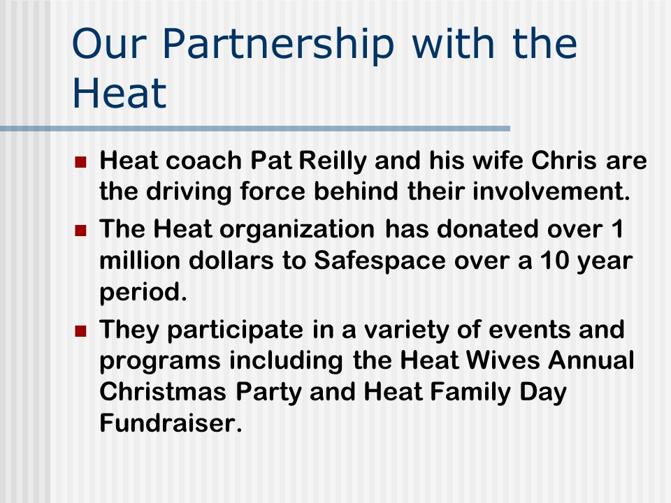 Our Partnership with the Heat Heat coach Pat Reilly and his wife Chris are the driving force behind their involvement.