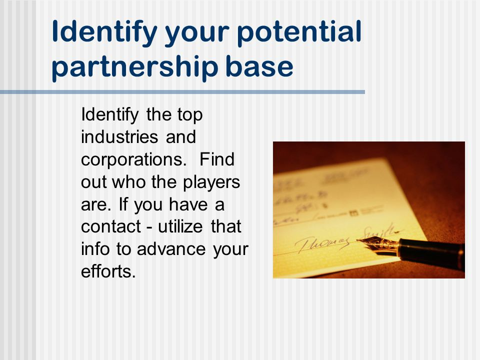 Identify your potential partnership base Identify the top industries and corporations.