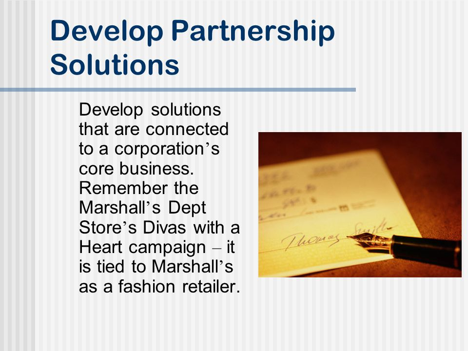 Develop Partnership Solutions Develop solutions that are connected to a corporation s core business.