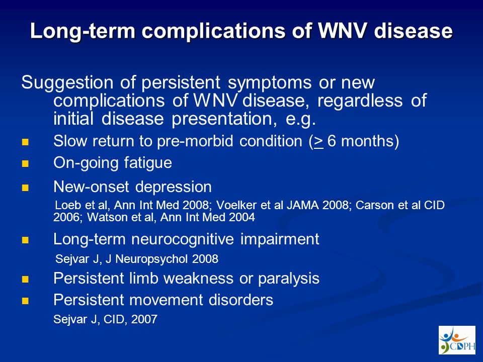 Long-term complications of WNV disease Suggestion of persistent symptoms or new complications of WNV disease, regardless of initial disease presentation, e.g.