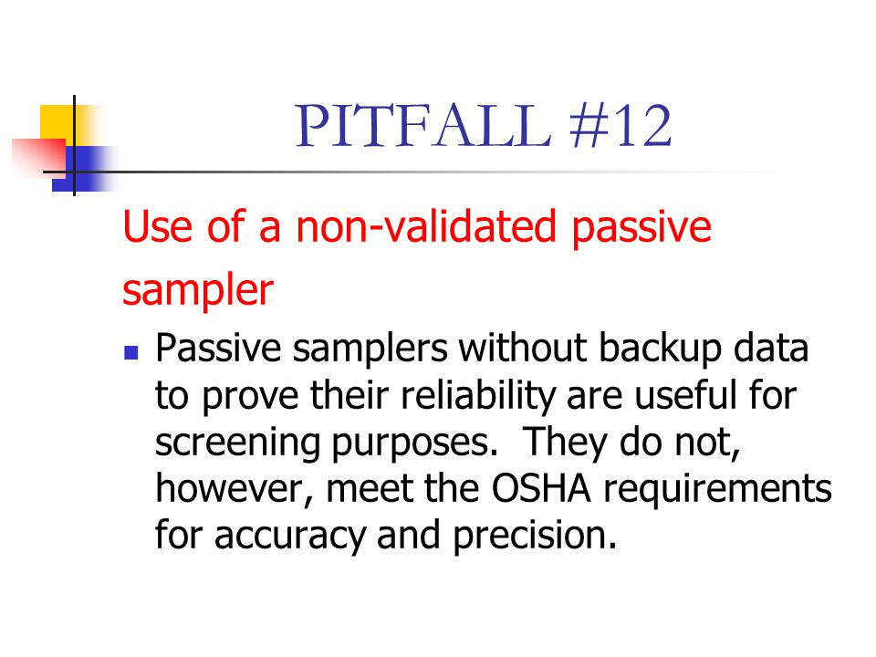 PITFALL #12 Use of a non-validated passive sampler Passive samplers without backup data to prove their reliability are useful for screening purposes.
